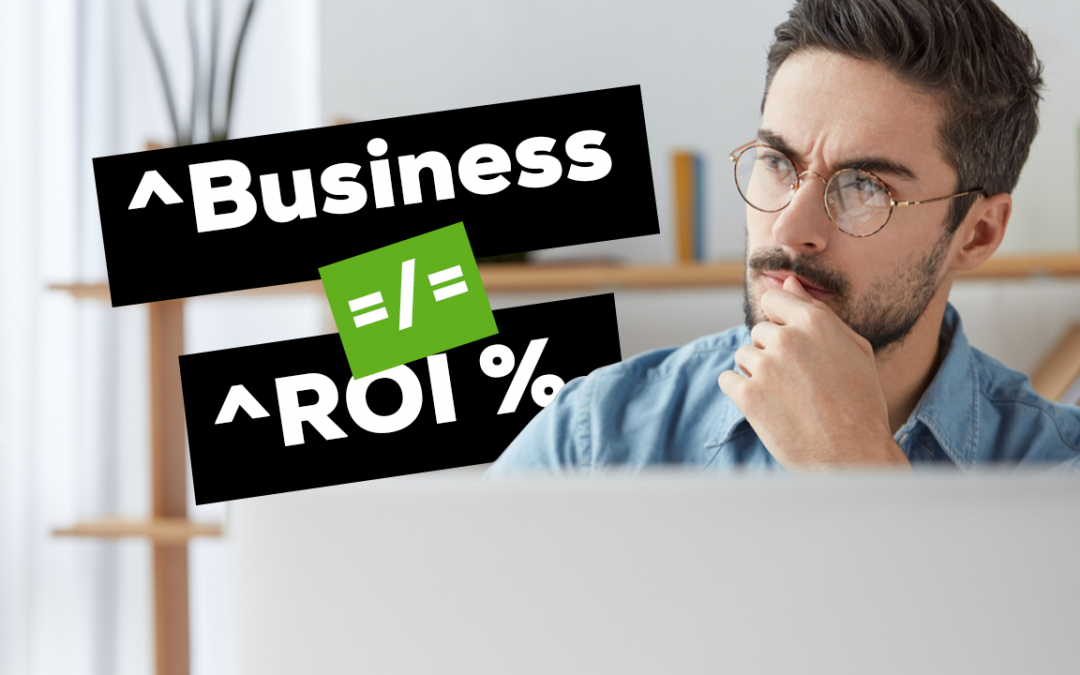 Why Generating More Business Will Never Increase Your ROI Percentage