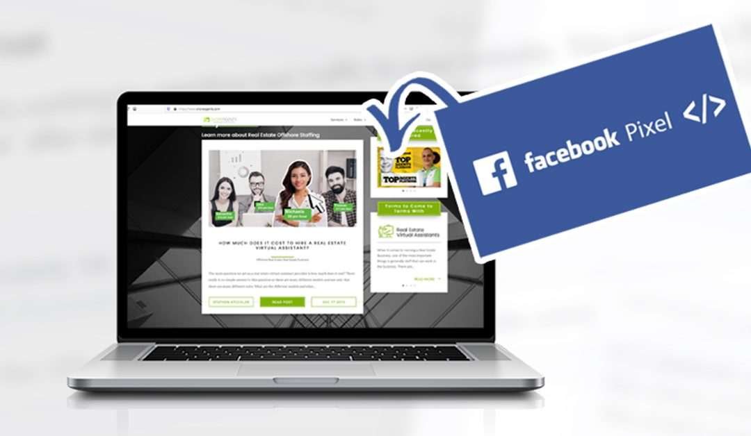 Add a Facebook Pixel to your Real Estate Website—the Why and Whats Next!