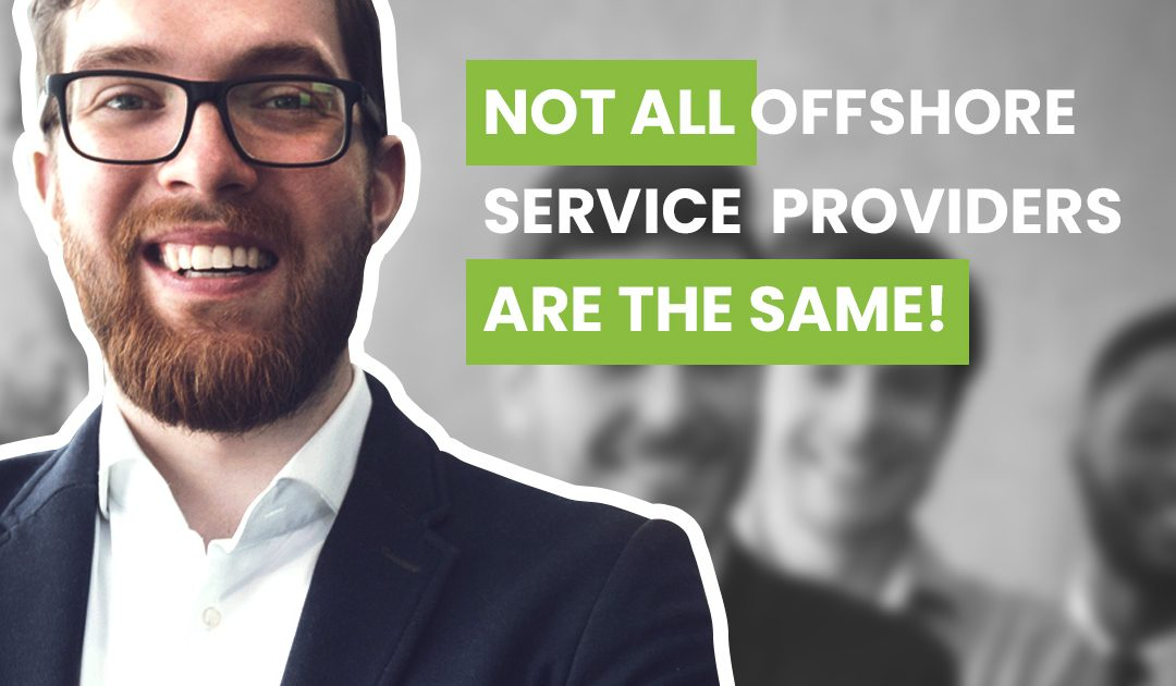 Not All Offshore Service Providers are the Same!