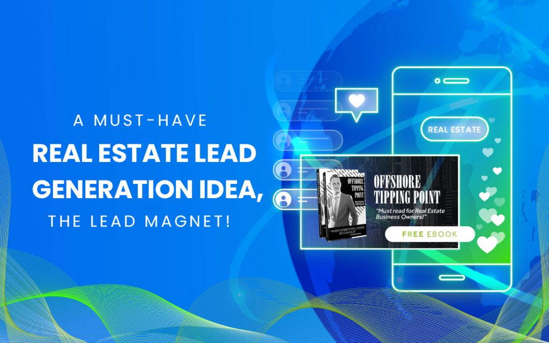 A Must-Have Real Estate Lead Generation Idea, the Lead Magnet!