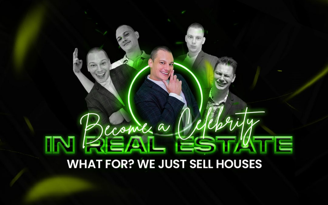 Become a Celebrity in Real Estate? What For? We Just Sell Houses!