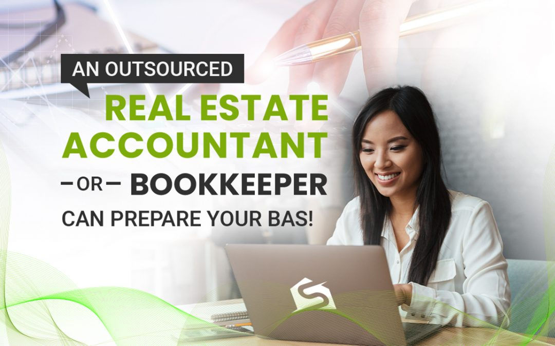 An Outsourced Real Estate Accountant or Bookkeeper Can Prepare Your BAS!