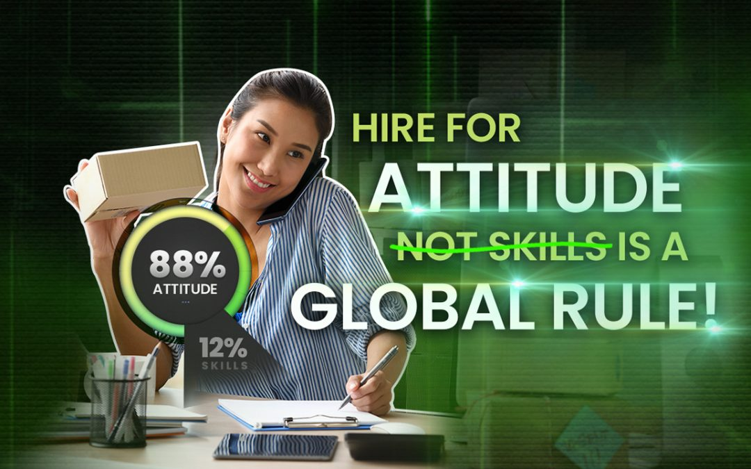 Hire for Attitude Not Skills is a Global Rule!