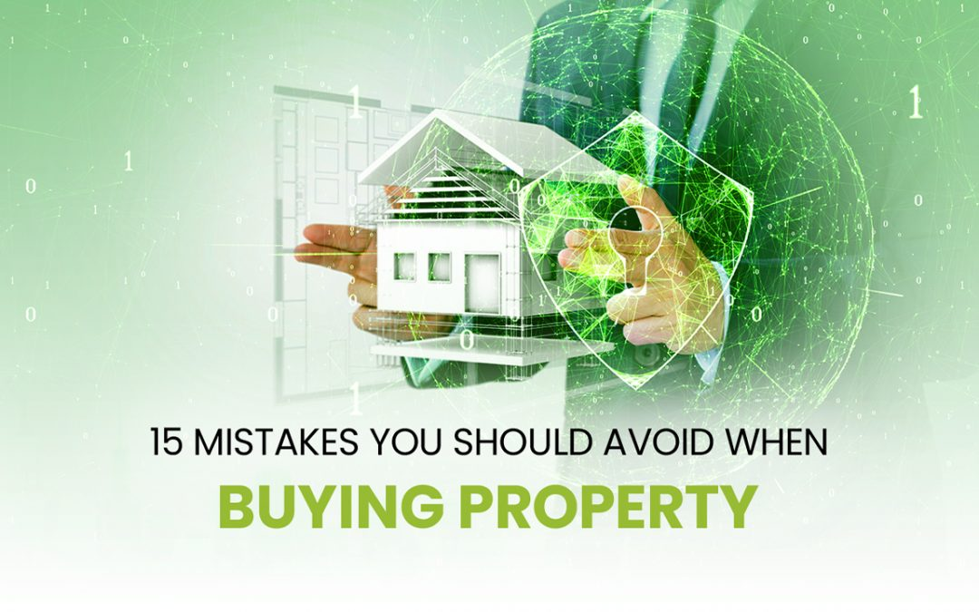 15 Mistakes You Should Avoid When Buying Property