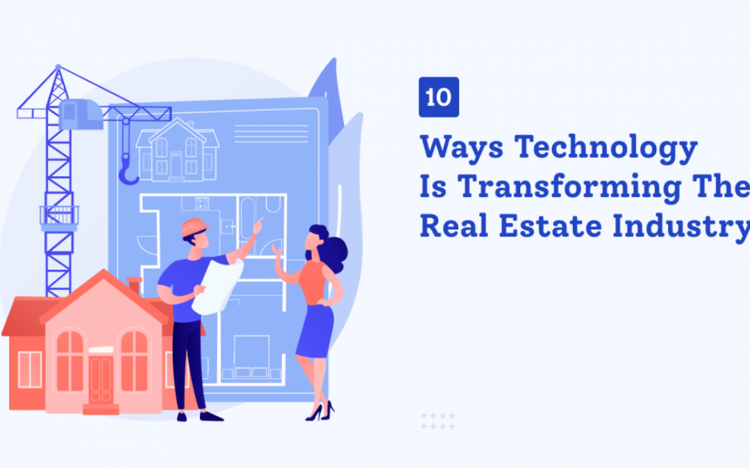10 Ways Technology is Transforming the Real Estate Industry