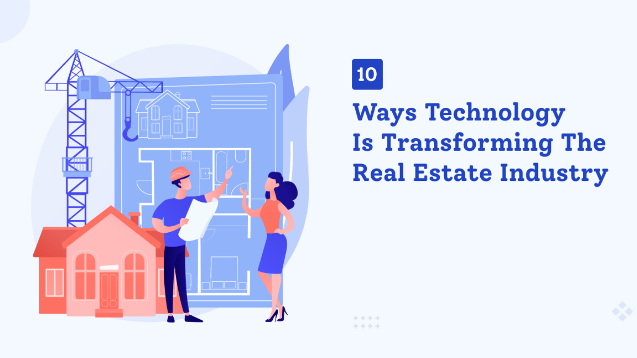 Ways Technology is Transforming the Real Estate Industry